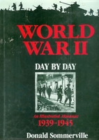 World War II: Day by Day by Donald…