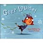 Geez Louise! by Susan Middleton Elya