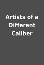 Artists of a Different Caliber