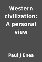 Western civilization: A personal view by…
