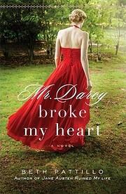 Mr. Darcy Broke My Heart: A Novel by Beth…