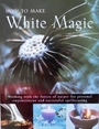 How to Make White Magic: Working with the Forces of Nature - Raje Airey