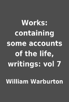 Works: containing some accounts of the life,…