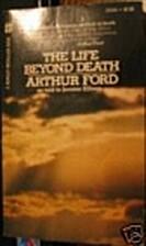 Life Beyond Death by Arthur Ford
