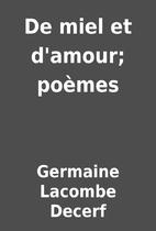 De miel et d'amour; poèmes by…