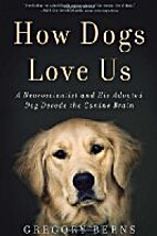 How Dogs Love Us: A Neuroscientist and His…