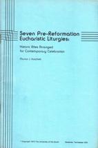 Seven pre-Reformation eucharistic liturgies,…