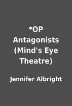 *OP Antagonists (Mind's Eye Theatre) by…