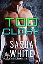 Too Close by Sasha White