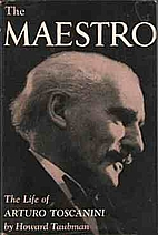 The maestro, the life of Arturo Toscanini by…