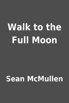 Walk to the Full Moon by Sean McMullen