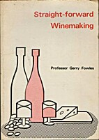 Straight Forward Wine Making by Gerry Fowles