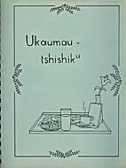 Ukaumau-Tshishiku by Louise Canap E-Bacon