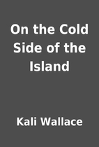 On the Cold Side of the Island by Kali…