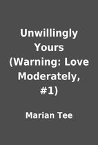 Unwillingly Yours (Warning: Love Moderately,…
