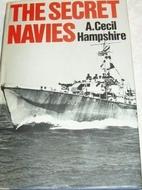 Secret Navies by A. Cecil Hampshire