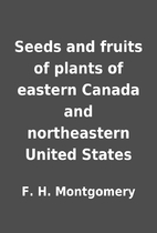 Seeds and fruits of plants of eastern Canada…