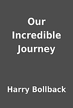 Our Incredible Journey by Harry Bollback