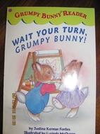 GRUMPY BUNNY READER: WAIT YOUR TURN, GRUMPY…