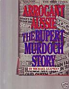 Arrogant Aussie: The Rupert Murdoch Story by…
