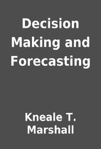 Decision Making and Forecasting by Kneale T.…