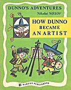 How Dunno Became An Artist by Nikolai Nosov
