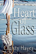Heart of Glass by Christy Hayes