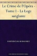 Le Crime de l'Opéra Tome 1 by Fortuné du…