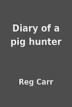 Diary of a pig hunter by Reg Carr