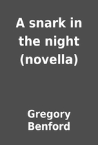 A snark in the night (novella) by Gregory…