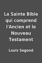 La Sainte Bible : qui comprend l'Ancien et…