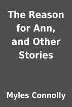 The Reason for Ann, and Other Stories by…