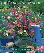 The Flower Arranger's Garden by Rosemary…
