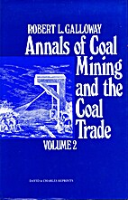 Annals of Coal Mining and the Coal Trade.…