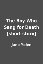 The Boy Who Sang for Death [short story] by…