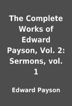 The Complete Works of Edward Payson, Vol. 2:…