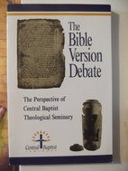 THE BIBLE VERSION DEBATE THE PERSPECTIVE OF…