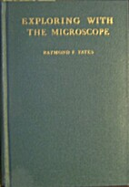Exploring with the microscope by Raymond F.…
