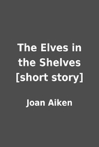 The Elves in the Shelves [short story] by…