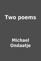 Two poems by Michael Ondaatje