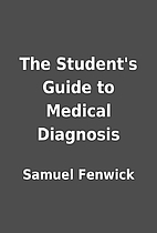 The Student's Guide to Medical Diagnosis by…