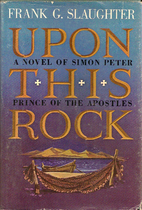 Upon This Rock by Frank G. Slaughter