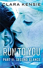 Run to You Part Two: Second Glance by Clara…