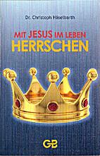 Mit Jesus im Leben herrschen by Christoph…