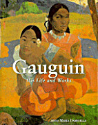 Gauguin: His Life and Works by Anna Maria…