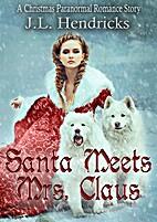 Santa Meets Mrs. Claus by J. L. Hendricks