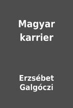 Magyar karrier by Erzsébet Galgóczi