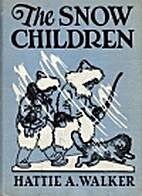 The Snow Children (1936) by Hattie Adell…
