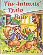 The Animals' Train Ride [A Rand McNally…