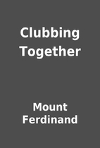 Clubbing Together by Mount Ferdinand